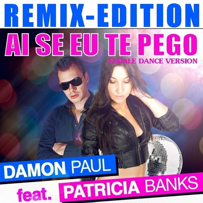 PAUL, Damon feat PATRICIA BANKS - Ai Se Eu Te Pego (Remix Edition)