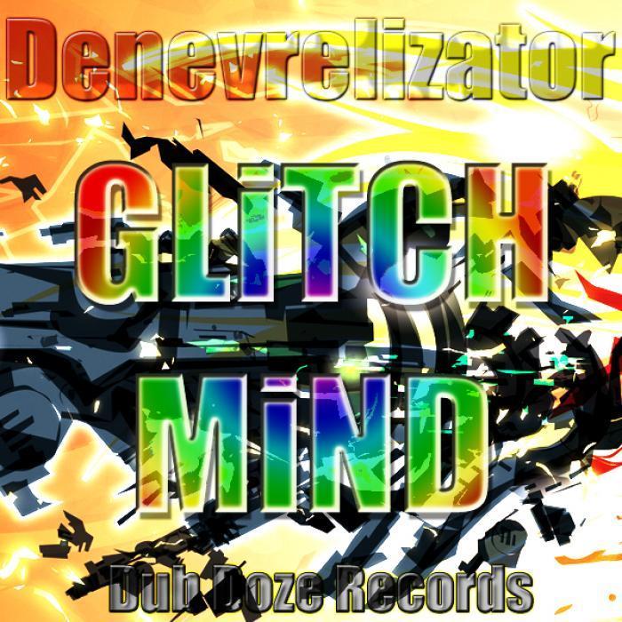 DENEVRELIZATOR - Glitch Mind
