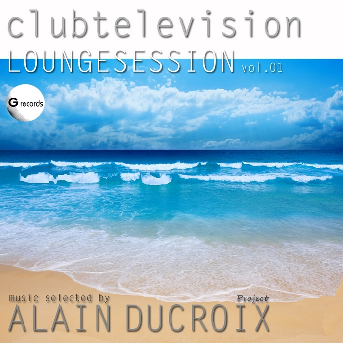 CONTE GALE/SOUTH SPIRIT/LO GRECO BROS - Lounge Session Vol 1 (Clubtelevision selected by Alain Ducroix)