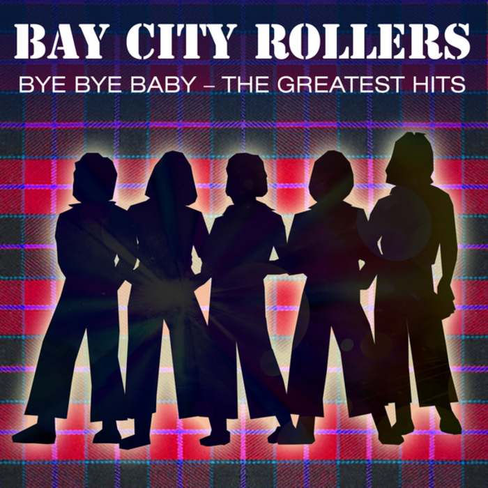 BAY CITY ROLLERS - Bye Bye Baby - The Greatest Hits