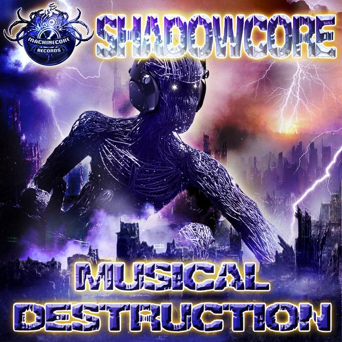 SHADOWCORE - Musical Destruction