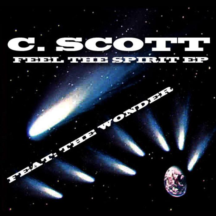 C SCOTT feat THE WONDER - Feel The Spirit EP