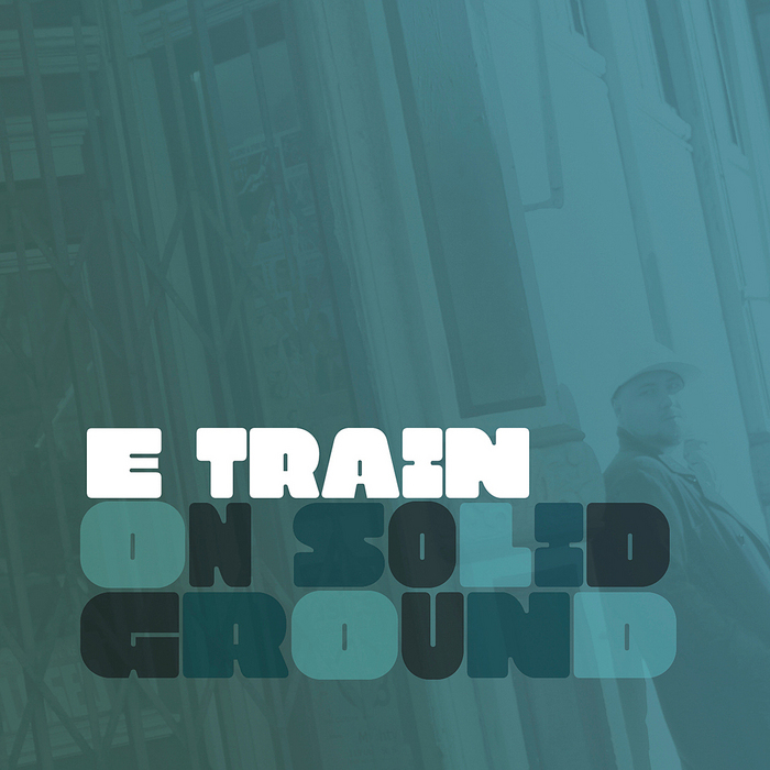 E TRAIN - On Solid Ground