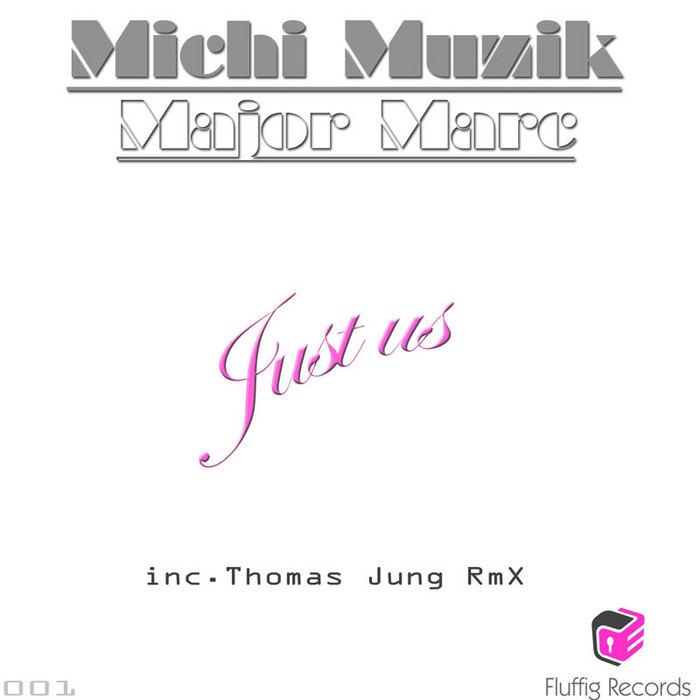 MICHI MUZIK/MAJOR MARC - Just Us