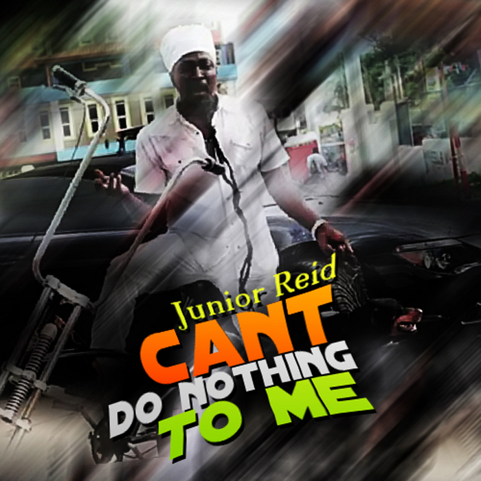 REID, Junior - Can't Do Nothing To Me