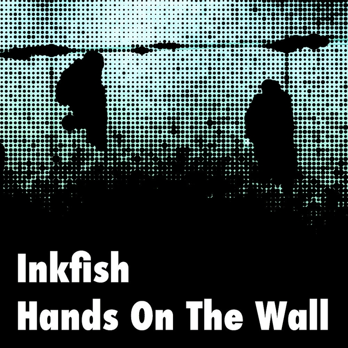 INKFISH - Hands On The Wall