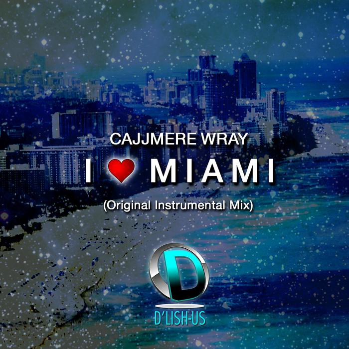 CAJJMERE WRAY - I Love Miami