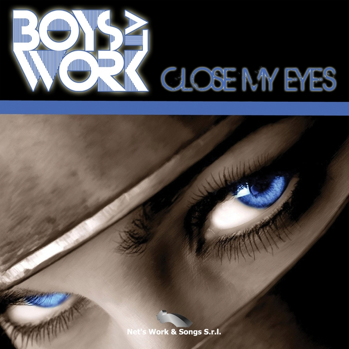 BOYS AT WORK - Close My Eyes