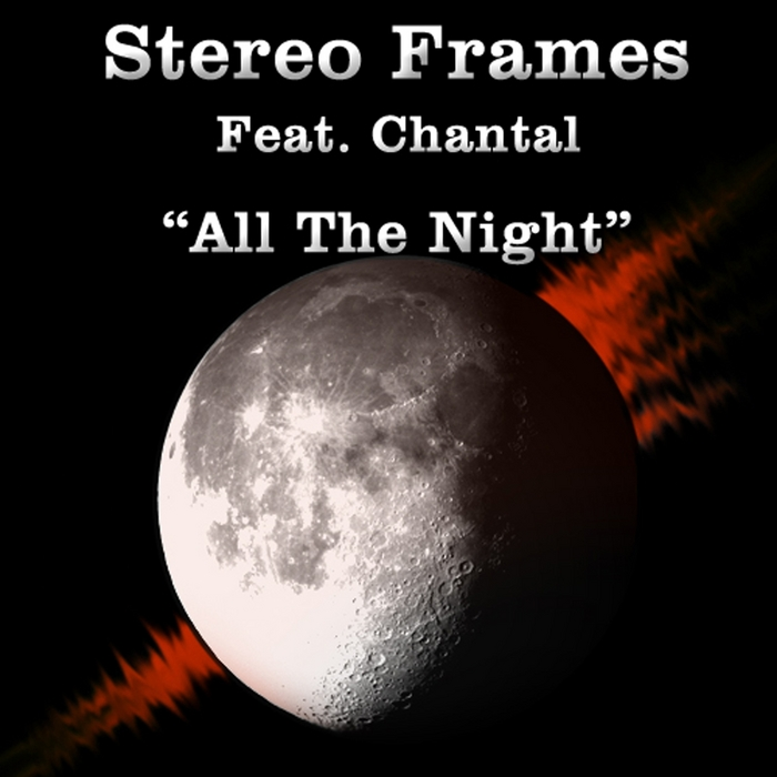 STEREO FRAMES feat CHANTAL - All The Night