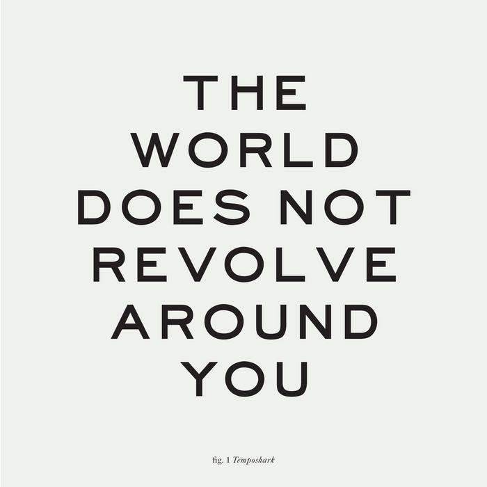 TEMPOSHARK - The World Does Not Revolve Around You