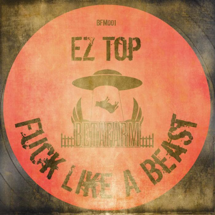 EZ TOP - Fuck Like A Beast