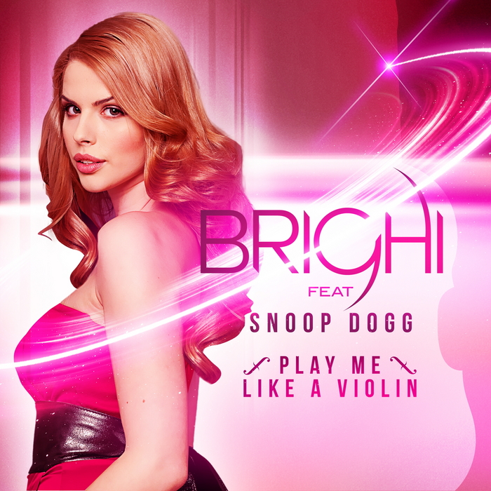 BRIGHI feat SNOOP DOGG - Play Me Like A Violin