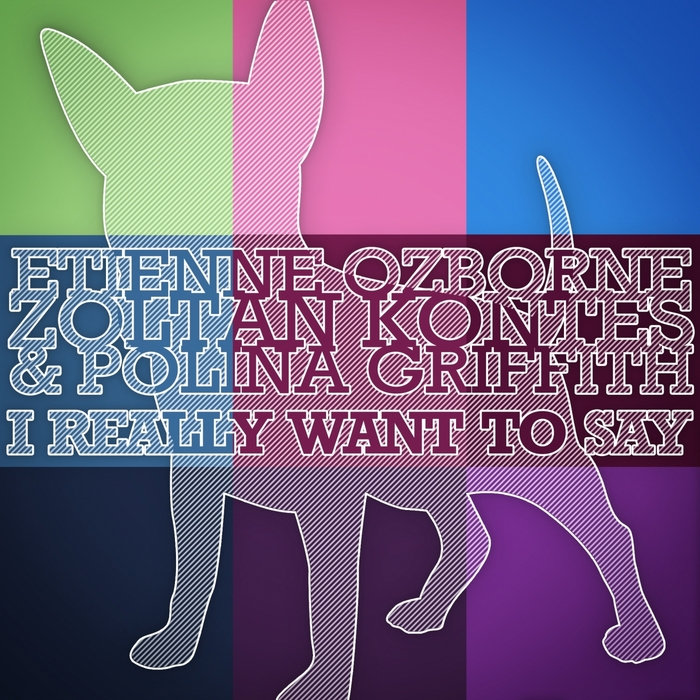 OZBORNE, Etienne/ZOLTAN KONTES/POLINA GRIFFITH - I Really Want To Say