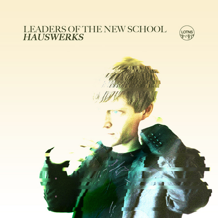 HAUSWERKS - Leaders Of The New School Presents Hauswerks