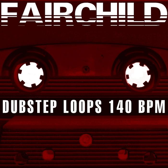 FAIRCHILD - Dubstep Loops 140 Bpm (Volume 3 Special DJ Tools)