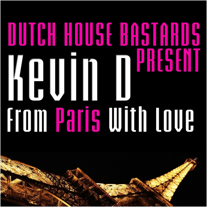 DUTCH HOUSE BASTARDS pres KEVIN D - From Paris With Love