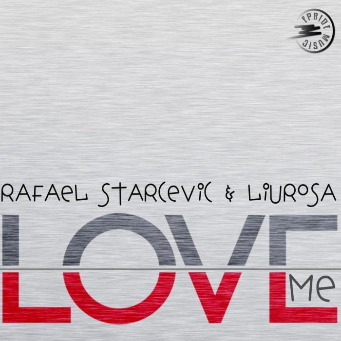 RAFAEL STARCEVIC & LIUROSA - Love Me