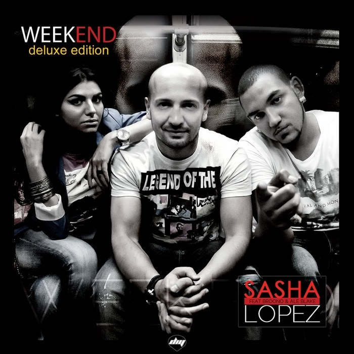 LOPEZ, Sasha feat BROONO & ALE BLAKE - Week End (Deluxe Edition)