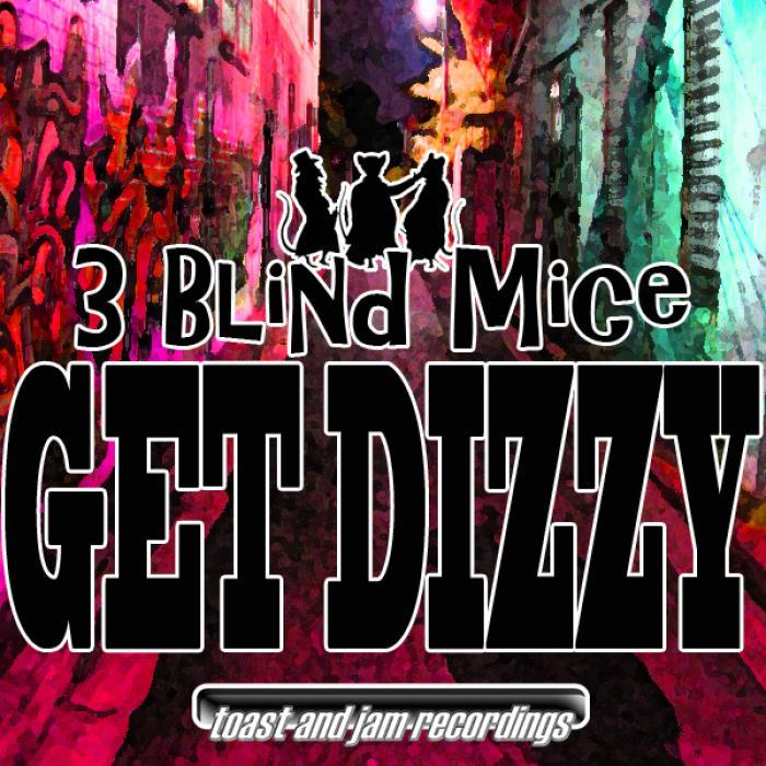 3 BLIND MICE - Get Dizzy