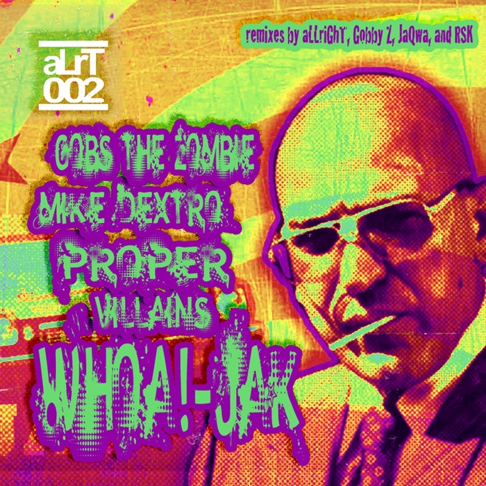 GOBS THE ZOMBIE/MIKE DEXTRO/PROPER VILLAINS - Whoa! Jak