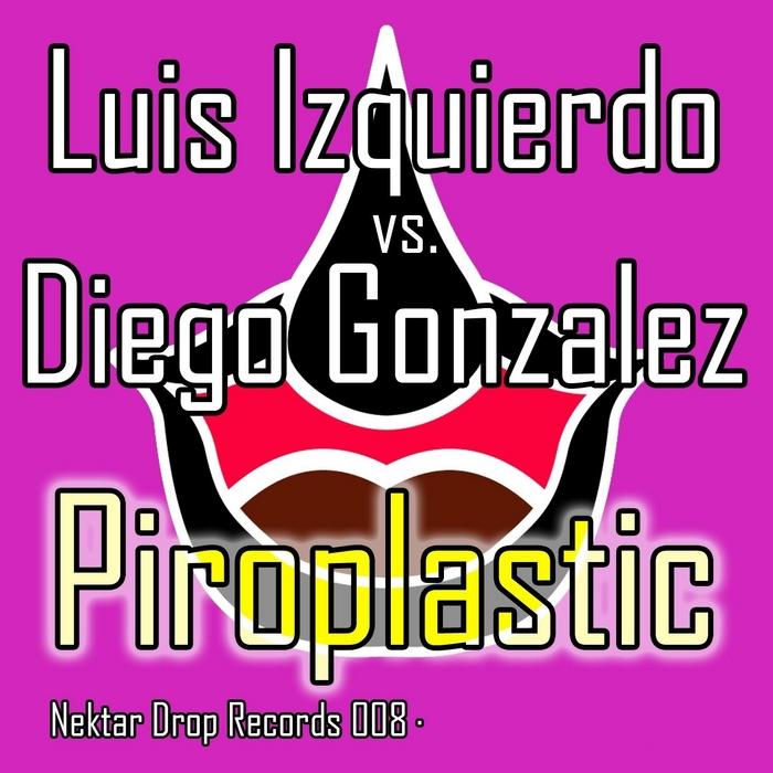 IZQUIERDO, Luis/DIEGO GONZALEZ - Piroplastic (Piroplastic techno mix)