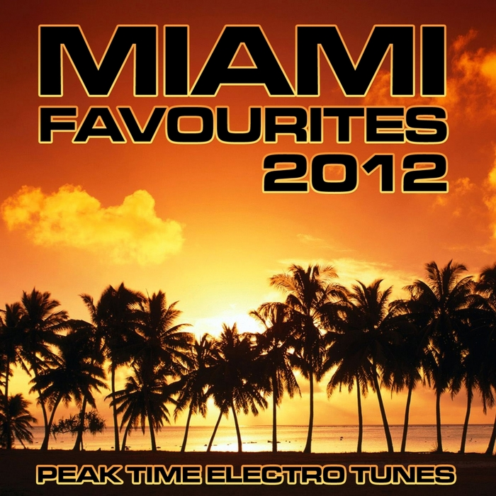 VARIOUS - Miami Favourites 2012 (Peak Time Electro Tunes)