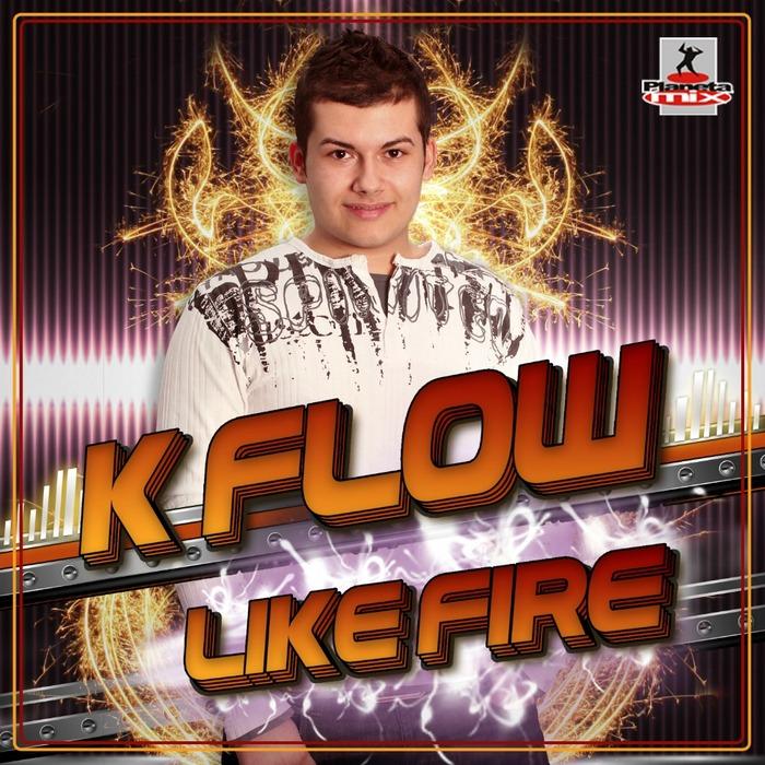 K FLOW - Like Fire