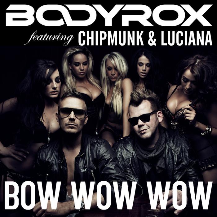 BODYROX feat CHIP & LUCIANA - Bow Wow Wow