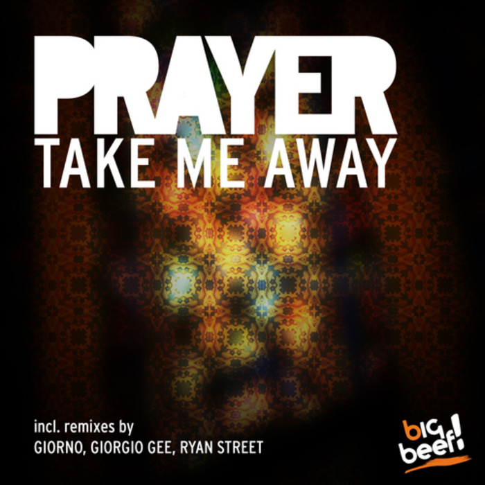 PRAYER - Take Me Away