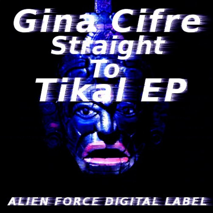 CIFRE, Gina - Straight To Tikal EP