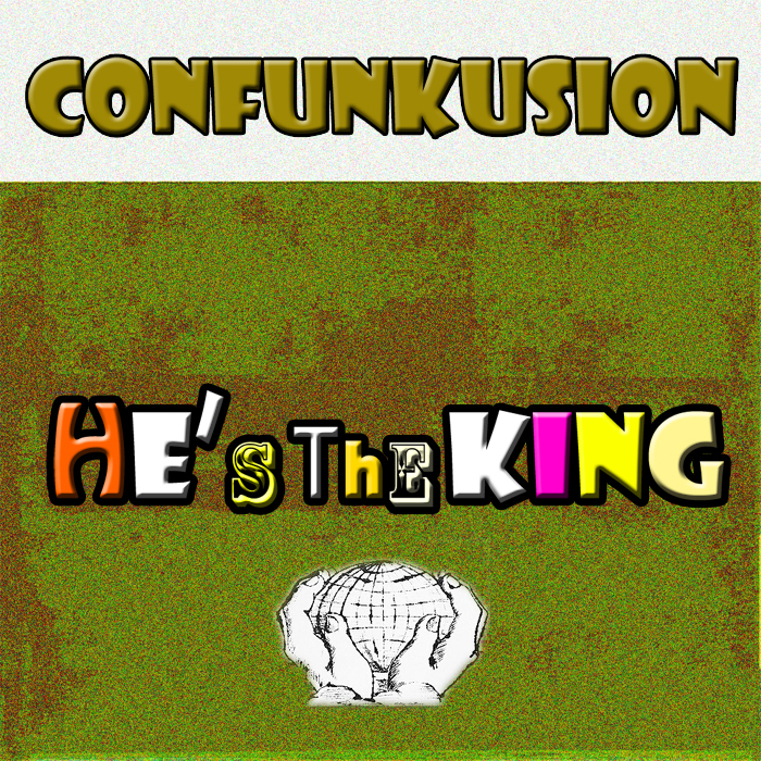 CONFUNKUSION - He's The King