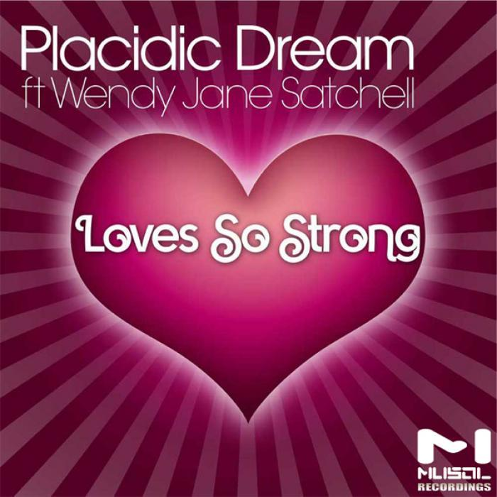 PLACIDIC DREAM feat WENDY JANE SATCHELL - Love So Strong