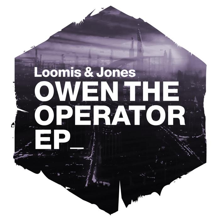 LOOMIS & JONES - Owen The Operator EP