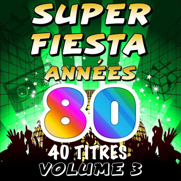 VARIOUS - Super Fiesta Annees 80 Vol 3