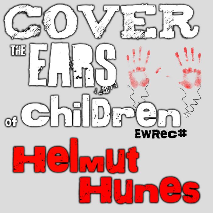 HELMUT HUNES - Cover The Ears Of Children
