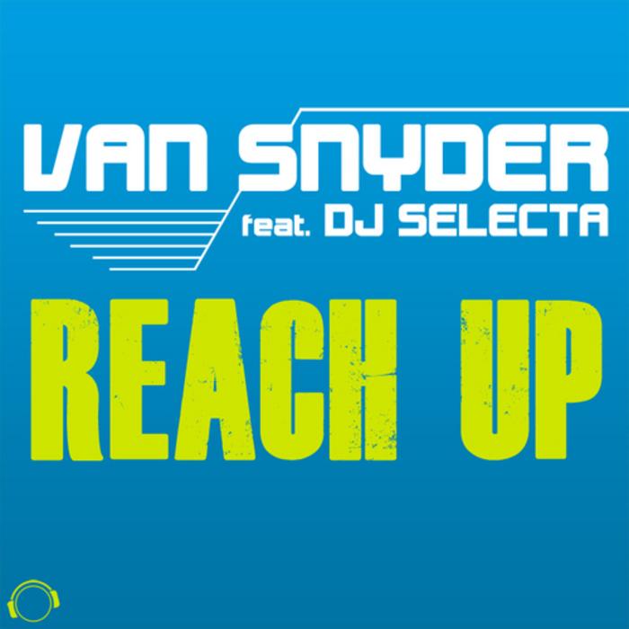 VAN SNYDER feat DJ SELECTA - Reach Up (The Hands Up Remixes)