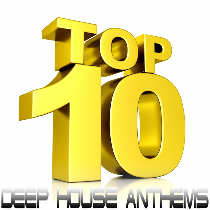 VARIOUS - Top 10 Deep House Anthems (The Very Best Of Quality Deepness House Productions)