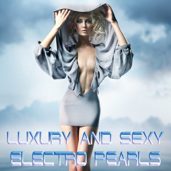 VARIOUS - Luxury & Sexy Electro Pearls (Just The Best Electro House Tunes)