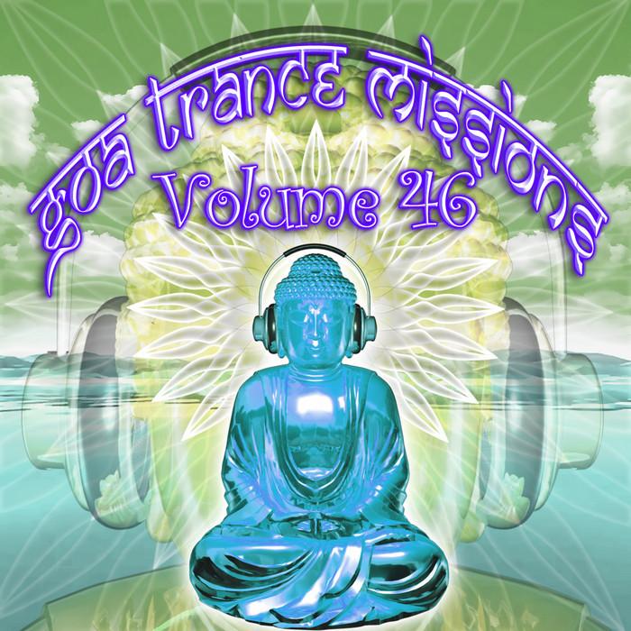 GOA DOC/VARIOUS - Goa Trance Missions V 46 (Best Of Psy Techno & Hard Dance & Progressive Tech House Anthems)
