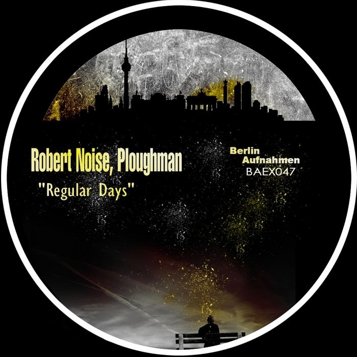ROBERT NOISE/PLOUGHMAN - Regular Days