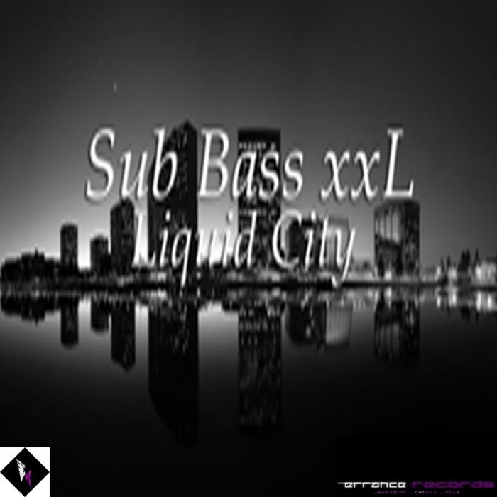 SUB BASS XXL - Liquid City