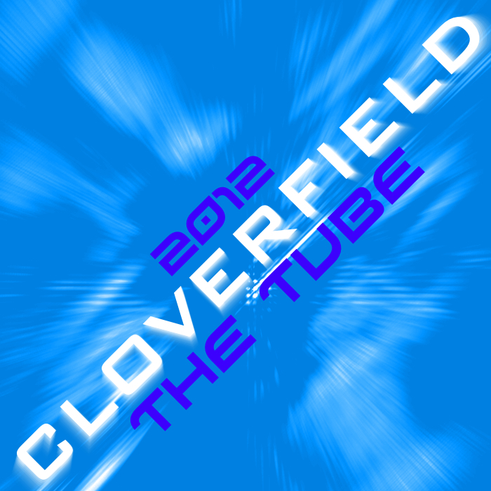 CLOVERFIELD - The Tube