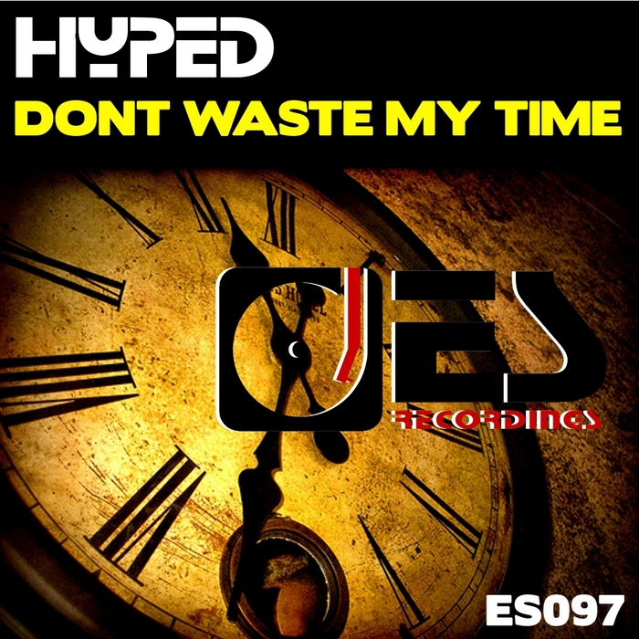 HYPED - Dont Waste My Time