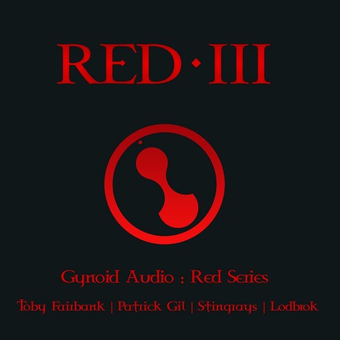 FAIRBANK, Toby/PATRICK GIL/STINGRAYS/LODBROK - Gynoid Audio Red Serie Red 3