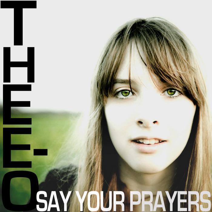 DJ THEE-O - Say Your Prayers