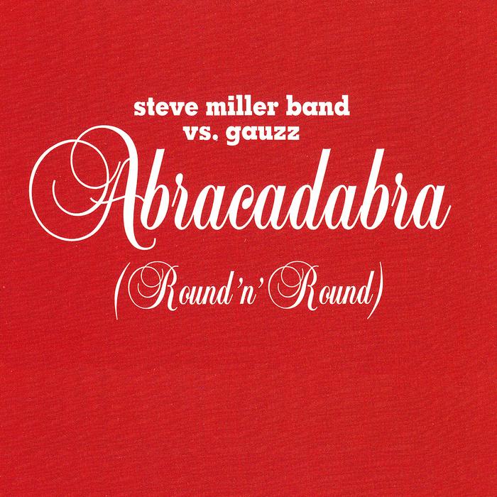 STEVE MILLER BAND - Abracadabra (Round N' Round)