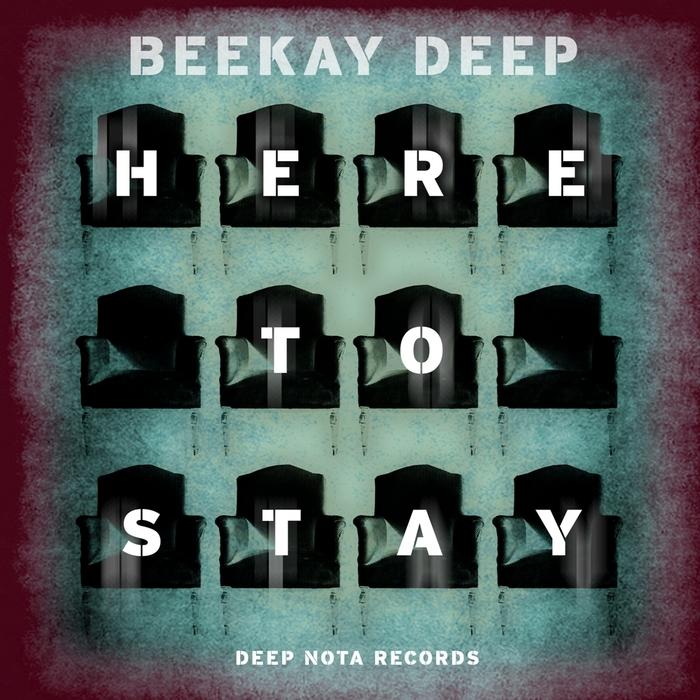 BEEKAY DEEP - Here To Stay