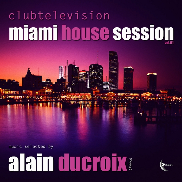 VARIOUS - Clubtelevision Miami House Session, Vol 1 - Music Selected By Alain Ducroix