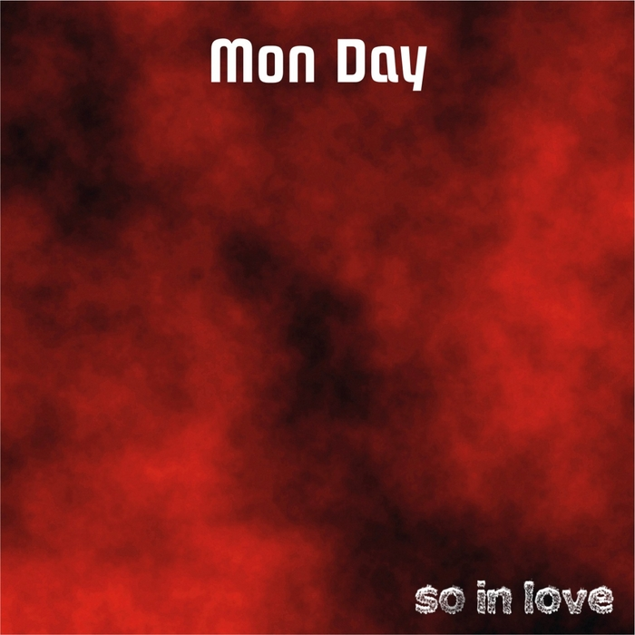 MON DAY - So In Love