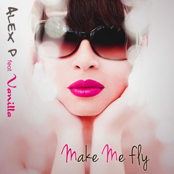 ALEX P feat VANILLA - Make Me Fly